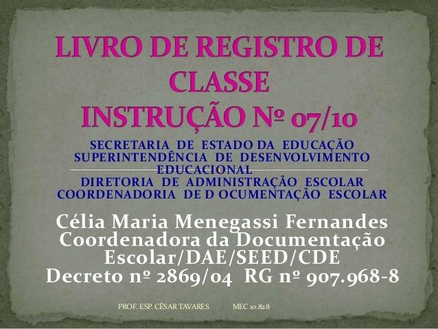 SECRETARIA DE ESTADO DA EDUCAÇÃO   SUPERINTENDÊNCIA DE DESENVOLVIMENTO             EDUCACIONAL    DIRETORIA DE ADMINISTRAÇ...
