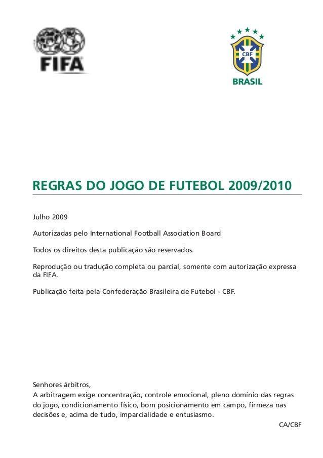 REGRAS DO JOGO DE FUTEBOL 2009/2010 Julho 2009 Autorizadas pelo International Football Association Board Todos os direitos...