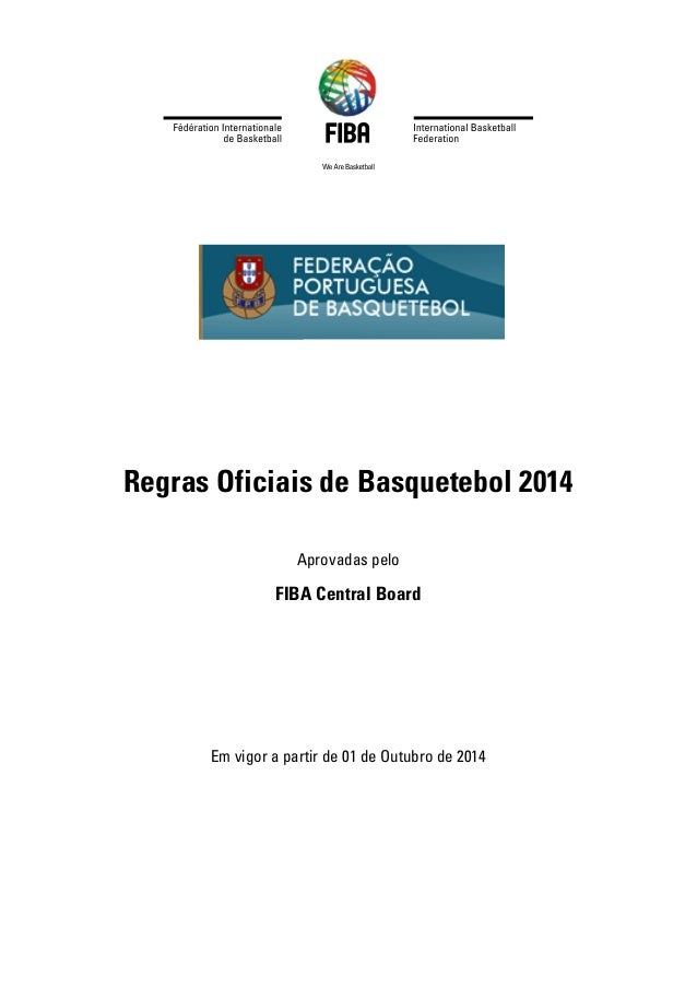 Official Basketball Rules 2014 As approved by FIBA Central Board Barcelona, Spain, 2nd February 2014 Valid as of 1st Octob...