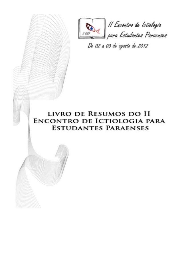 Resumo do II Encontro de Ictiologia para Estudantes Paraenses  2 a 3 de agosto de  2012  Auditório do Prédio Manuel Ayre...