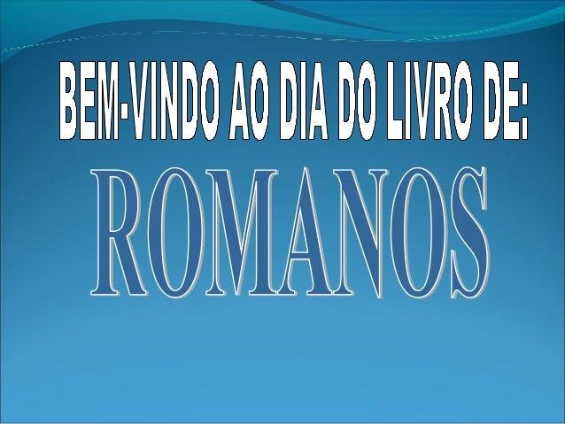 Romanos  INTRODUÇÃO DIVISÃO FATOS IMPORTANTES