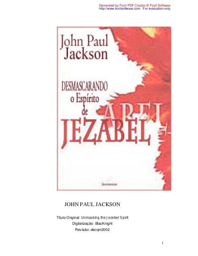 1 JOHN PAUL JACKSON Título Original: Unmasking the Jezebel Spirit Digitalização: BlacKnight Revisão: decqm2002 Generated b...