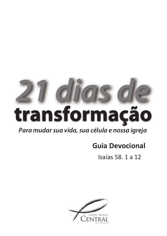 21 dias de  transformação  Guia Devocional  Isaías 58. 1 a 12  Para mudar sua vida, sua célula e nossa igreja
