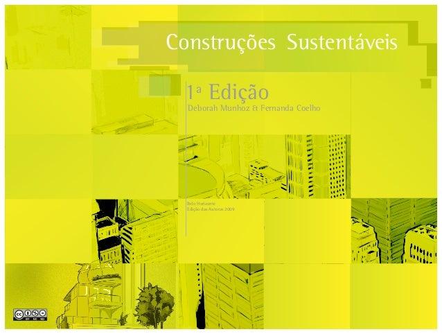 Página 1Construções Sustentáveis1ª EdiçãoDeborah Munhoz & Fernanda CoelhoBelo HorizonteEdição das Autoras 2009