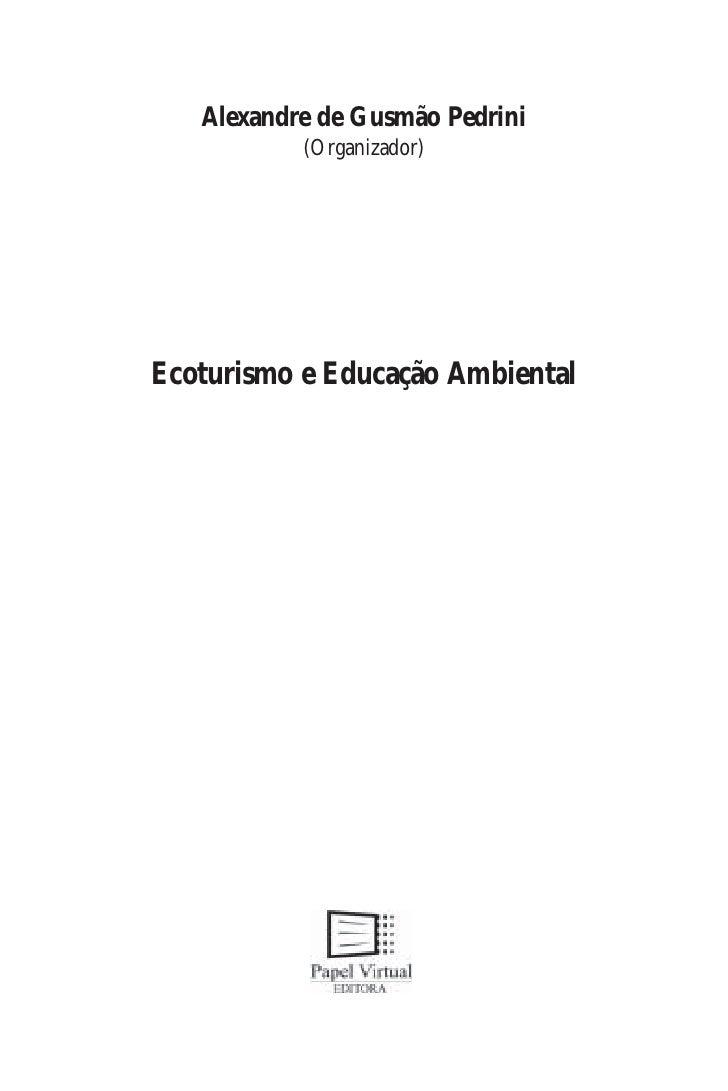 Alexandre de Gusmão Pedrini            (Organizador)     Ecoturismo e Educação Ambiental                      1