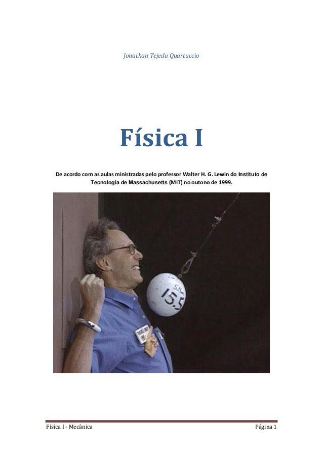 Física I - Mecânica Página 1 Jonathan Tejeda Quartuccio Física I De acordo com as aulas ministradas pelo professor Walter ...