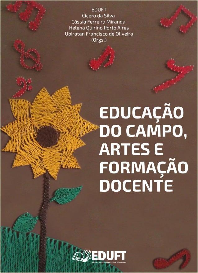 EDUCAÇÃO DO CAMPO, ARTES E FORMAÇÃO DOCENTE EDU CAMPO ARTES E FORMAÇÃO DOCENTE_V2.indd 1 23/05/2017 16:14:42