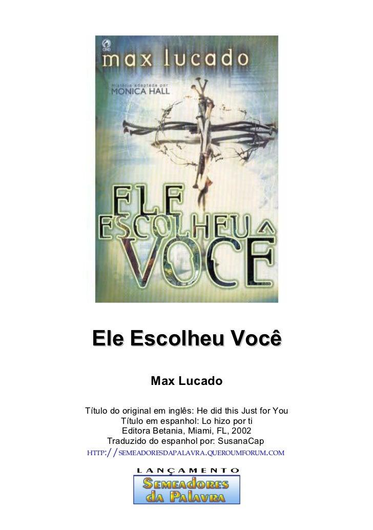 Ele Escolheu Você                 Max LucadoTítulo do original em inglês: He did this Just for You         Título em espan...
