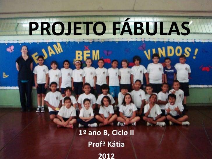 PROJETO FÁBULAS    1º ano B, Ciclo II       Profª Kátia          2012