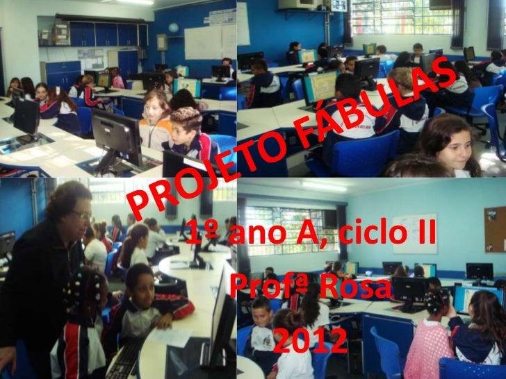 1º ano A, ciclo II   Profª Rosa      2012