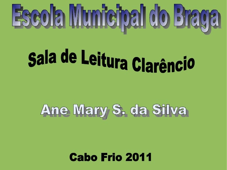 Sala de Leitura Clarêncio Ane Mary S. da Silva Escola Municipal do Braga Cabo Frio 2011