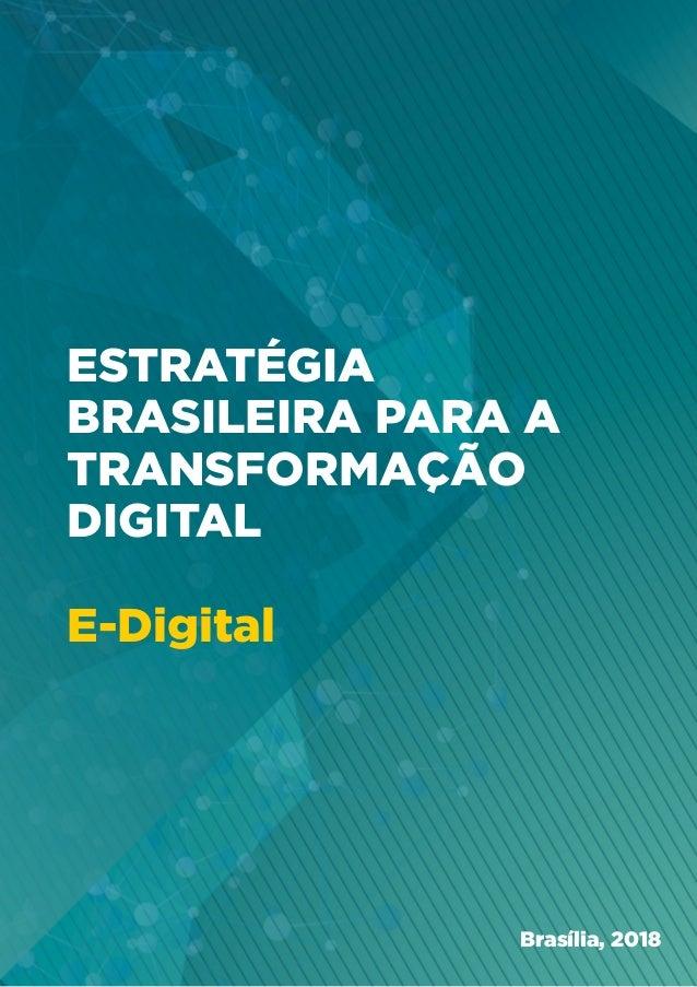 ESTRATÉGIA BRASILEIRA PARA A TRANSFORMAÇÃO DIGITAL E-Digital Brasília, 2018