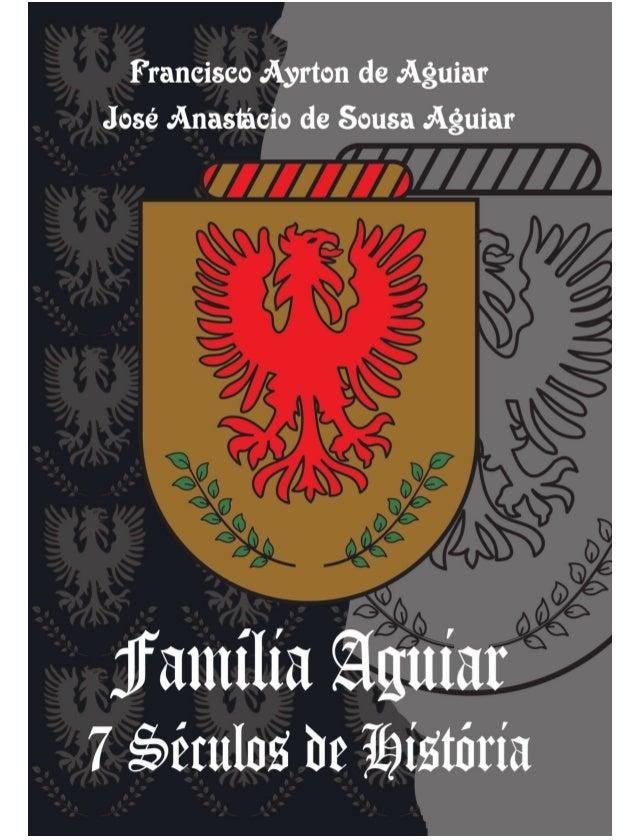 Francisco Ayrton de Aguiar José Anastácio de Sousa Aguiar  Família Aguiar 7 Séculos de História  2005