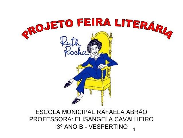 ESCOLA MUNICIPAL RAFAELA ABRÃO  PROFESSORA: ELISANGELA CAVALHEIRO  1  3º ANO B - VESPERTINO