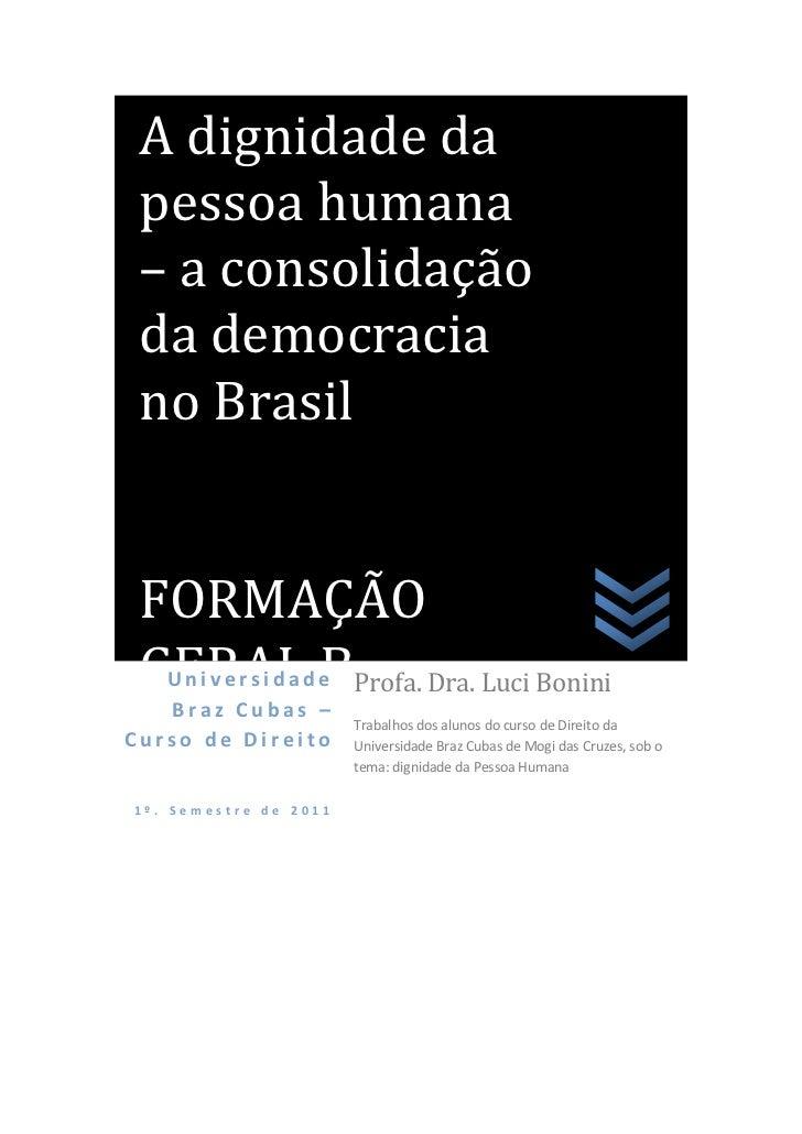A dignidade da pessoa humana – a consolidação da democracia no Brasil FORMAÇÃO GERAL BProfa. Dra. Luci Bonini   Universida...
