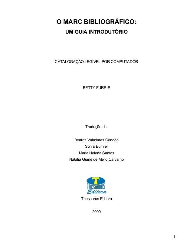 O MARC BIBLIOGRÁFICO: UM GUIA INTRODUTÓRIO CATALOGAÇÃO LEGÍVEL POR COMPUTADOR BETTY FURRIE Tradução de: Beatriz Valadares ...
