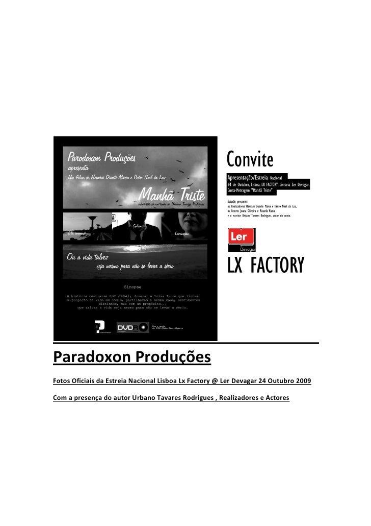 Paradoxon Produções Fotos Oficiais da Estreia Nacional Lisboa Lx Factory @ Ler Devagar 24 Outubro 2009  Com a presença do ...