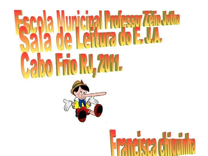 Escola Municipal Professor Zélio Jotha Sala de Leitura do E. J.A. Francisca chiquinha Cabo Frio RJ, 2011.