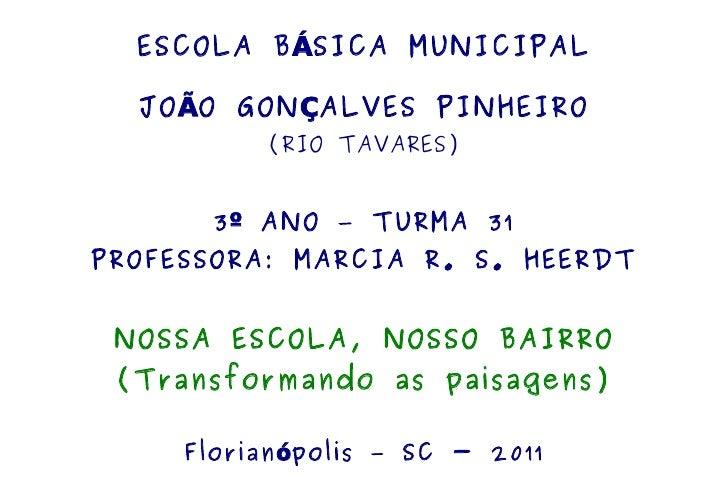 ESCOLA B ÁSICA MUNICIPAL      JO ÃO GON ÇALVES PINHEIRO               (RIO TAVARES)           3 º ANO – TURMA 31    PROFES...