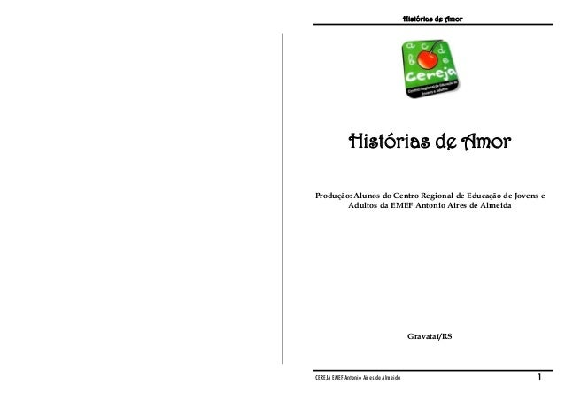 Histórias de Amor CEREJA EMEF Antonio Aires de Almeida 1 Histórias de Amor Produção: Alunos do Centro Regional de Educação...