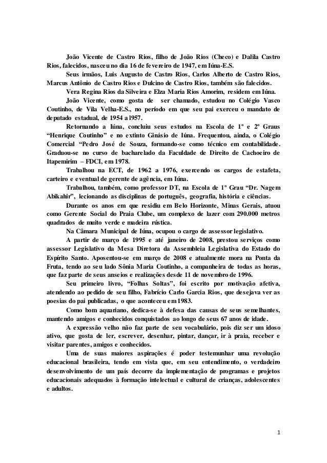 1 João Vicente de Castro Rios, filho de João Rios (Checo) e Dalila Castro Rios, falecidos, nasceu no dia 16 de fevereiro d...