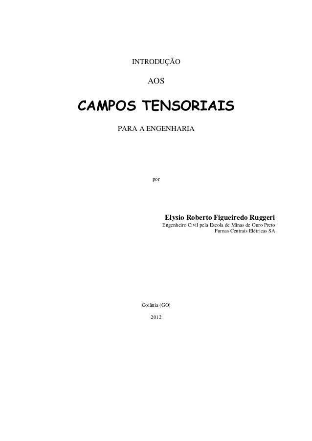 INTRODUÇÃOAOSCAMPOS TENSORIAISPARA A ENGENHARIAporElysio Roberto Figueiredo RuggeriEngenheiro Civil pela Escola de Minas d...