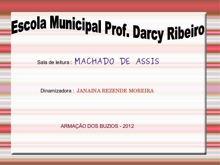 Sala de leitura :   MACHADO DE ASSIS Dinamizadora : JANAINAREZENDEMOREIRA           ARMAÇÃO DOS BUZIOS - 2012