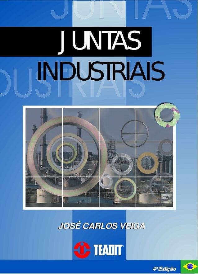 JUNTAS INDUSTRIAIS 4ªEdição4ª Edição JOSÉ CARLOS VEIGAJOSÉ CARLOS VEIGA