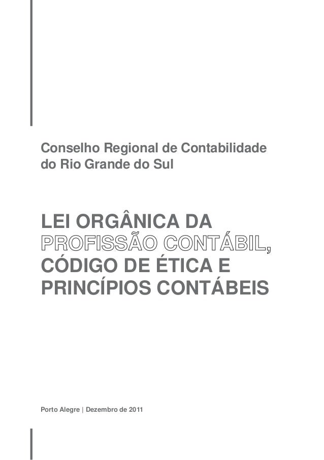 Conselho Regional de Contabilidade  do Rio Grande do Sul  LEI ORGÂNICA DA  PROFISSÃO CONTÁBIL,  CÓDIGO DE ÉTICA E  PRINCÍP...