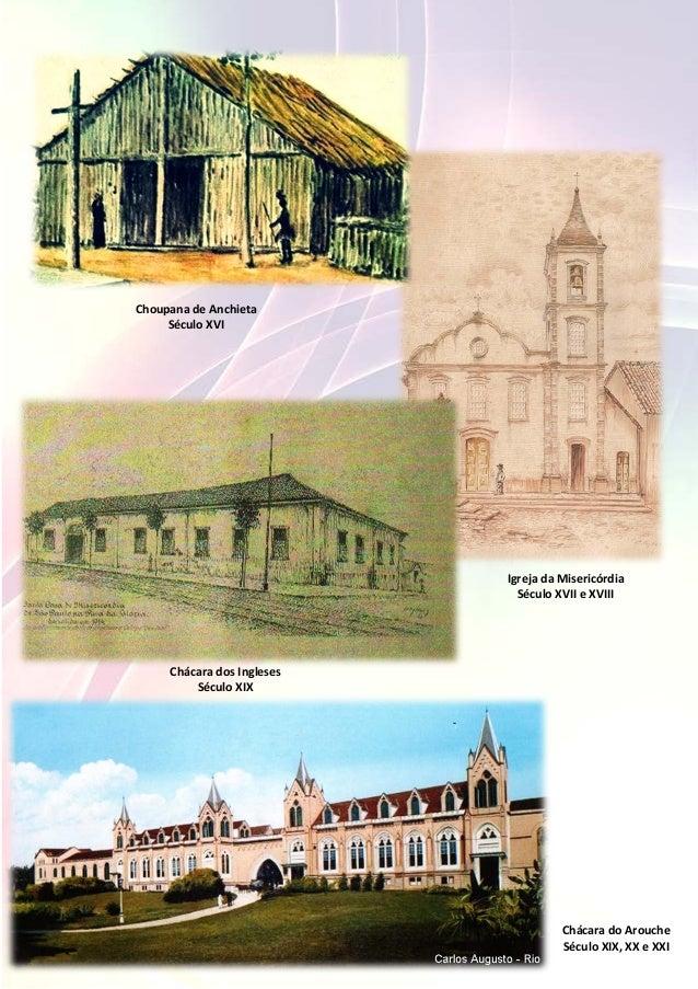 1 Choupana de Anchieta Século XVI Igreja da Misericórdia Século XVII e XVIII Chácara dos Ingleses Século XIX Chácara do Ar...