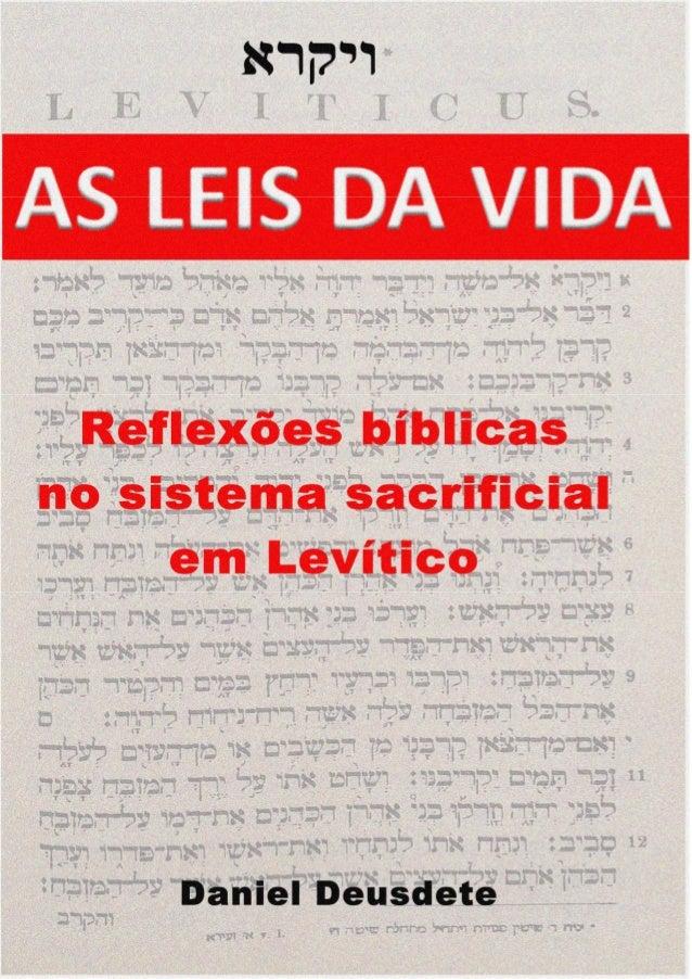DANIEL DEUSDETE AS LEIS DA VIDA Reflexões bíblicas no sistema sacrificial em Levítico. 1ª edição Brasília Edição do Autor ...