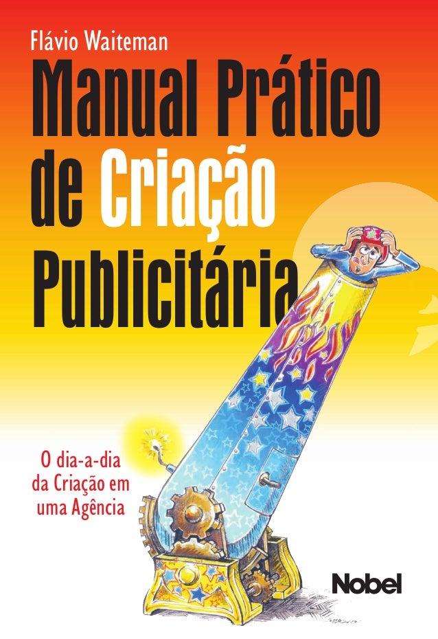 Flávio Waiteman ManualPrático deCriação DE FUTEBOL, NOVELA E PUBLICIDADE TODO BRASILEIRO ENTENDE UM POUCO. Por isso, este ...