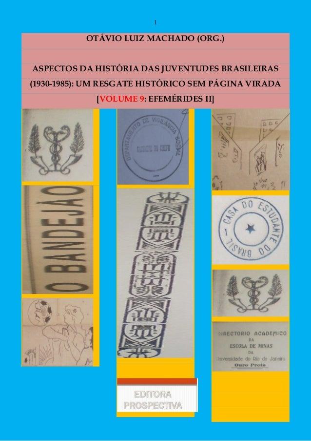 1 OTÁVIO LUIZ MACHADO (ORG.) ASPECTOS DA HISTÓRIA DAS JUVENTUDES BRASILEIRAS (1930-1985): UM RESGATE HISTÓRICO SEM PÁGINA ...