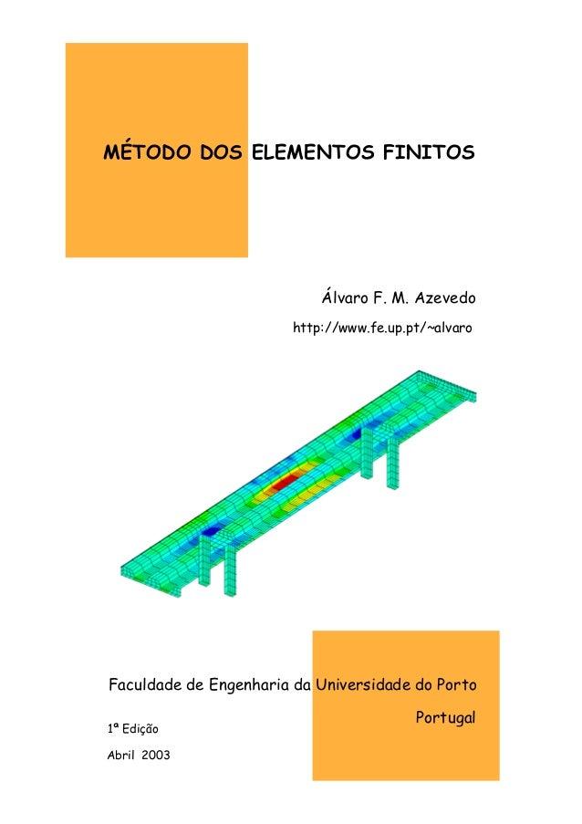 MÉTODO DOS ELEMENTOS FINITOS Álvaro F. M. Azevedo http://www.fe.up.pt/~alvaro Portugal Faculdade de Engenharia da Universi...