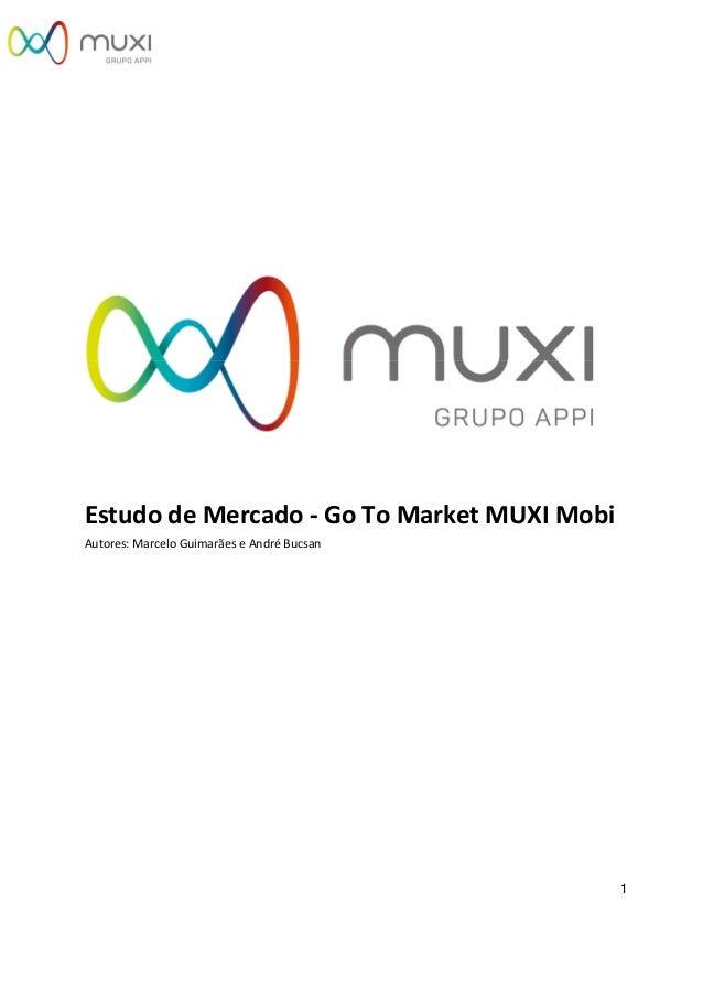 1 Estudo de Mercado - Go To Market MUXI Mobi Autores: Marcelo Guimarães e André Bucsan
