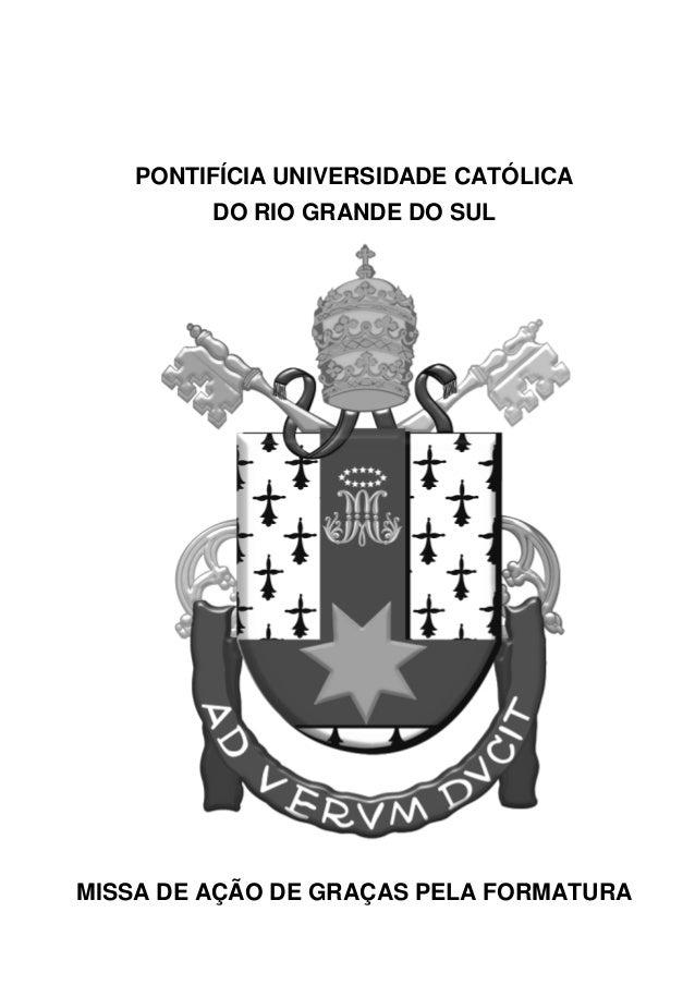 PONTIFÍCIA UNIVERSIDADE CATÓLICA DO RIO GRANDE DO SUL MISSA DE AÇÃO DE GRAÇAS PELA FORMATURA