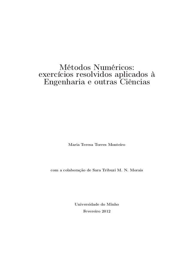 Métodos Numéricos: exercícios resolvidos aplicados à Engenharia e outras Ciências Maria Teresa Torres Monteiro com a colab...