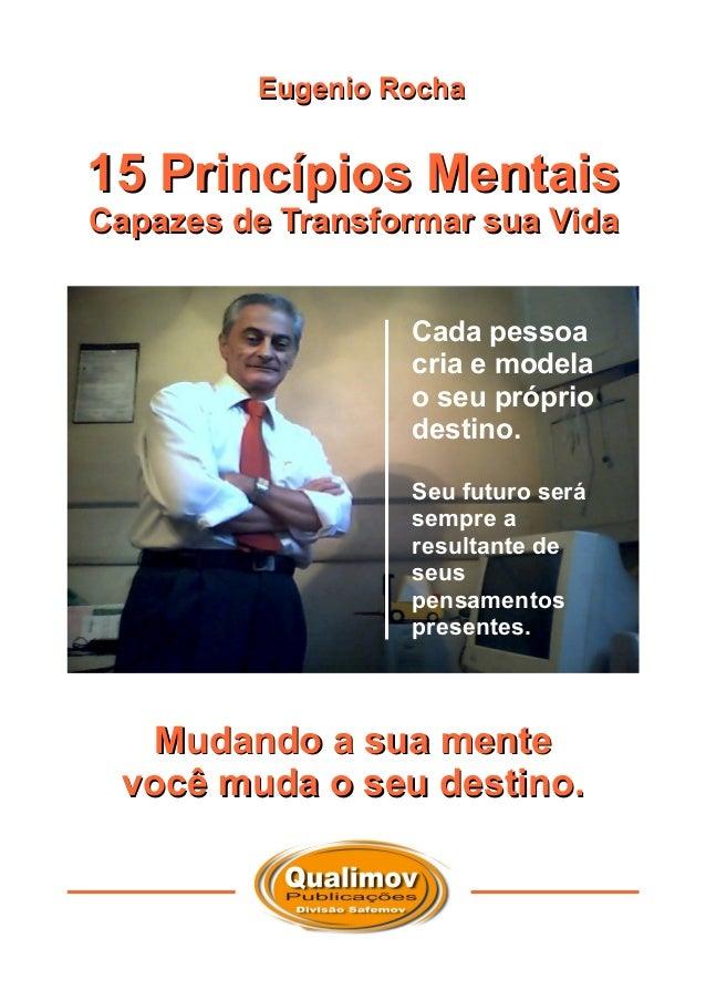 Eugenio Rocha15 Princípios MentaisCapazes de Transformar sua Vida                  Cada pessoa                  cria e mod...