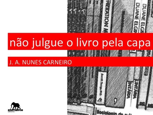 não  julgue  o  livro  pela  capa   J.  A.  NUNES  CARNEIRO