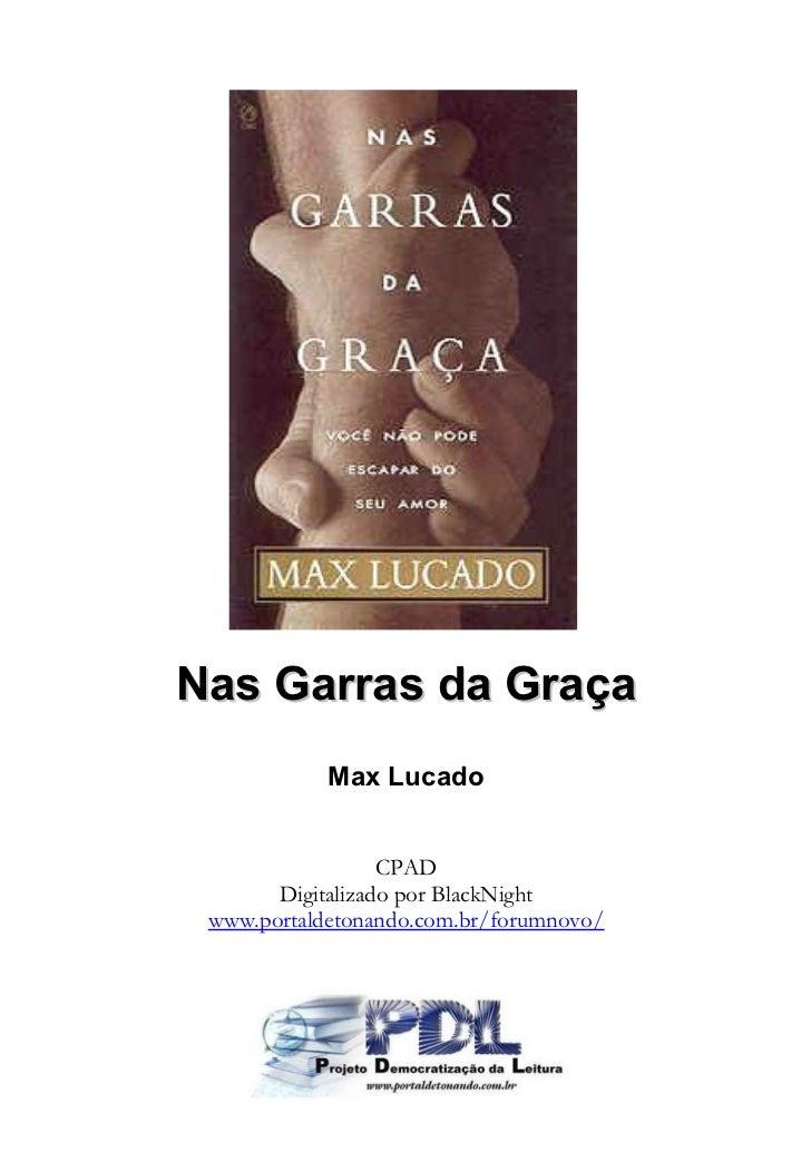 Nas Garras da Graça            Max Lucado                  CPAD       Digitalizado por BlackNight www.portaldetonando.com....
