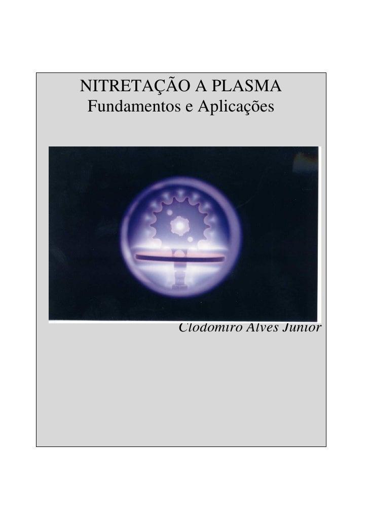 NITRETAÇÃO A PLASMA  Fundamentos e Aplicações                 Clodomiro Alves Junior