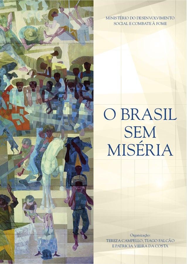 MINISTÉRIO DO DESENVOLVIMENTO  SOCIAL E COMBATE À FOME  O BRASIL  SEM  MISÉRIA  Organização:  TEREZA CAMPELLO, TIAGO FALCÃ...