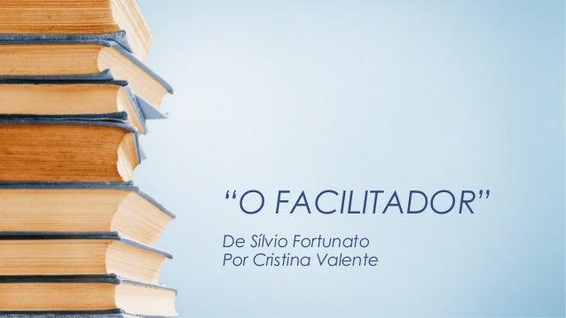 """""""O FACILITADOR"""" De Sílvio Fortunato Por Cristina Valente"""