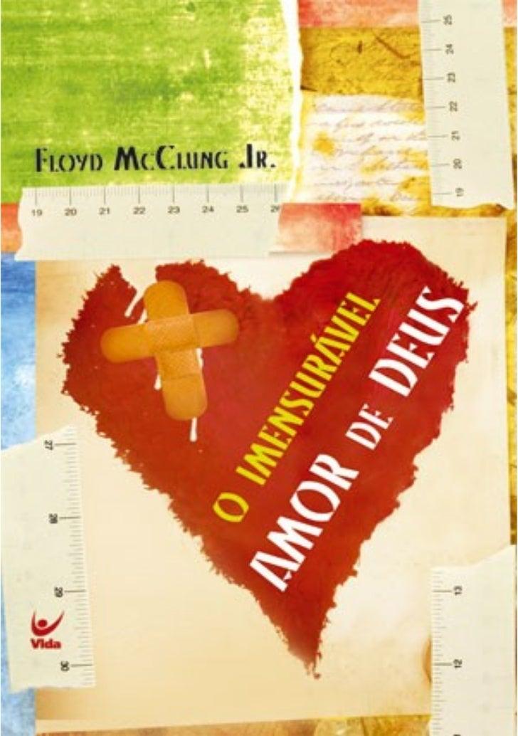 O IMENSURÁVEL AMOR DE DEUSA compaixão divina em face do sofrimento humano                Floyd McClung, Jr.         Título...
