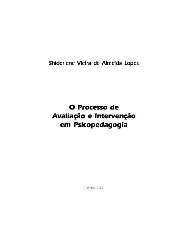 850568cfef2 O Processo de Avaliação e Intervenção em Psicopedagogia 1 Shiderlene Vieira  de Almeida LopesShiderlene Vieira de ...
