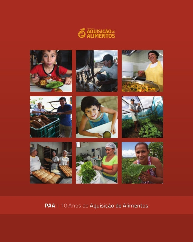 PAA | 10 Anos de Aquisição de Alimentos Ministério do Desenvolvimento Agrário PAA|10AnosdeAquisiçãodeAlimentos Capa_nova_P...