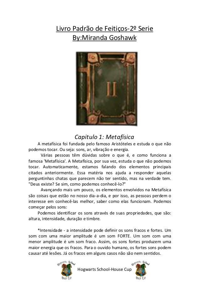 Livro Padrão de Feitiços-2º Serie                    By:Miranda Goshawk                       Capitulo 1: Metafísica     A...