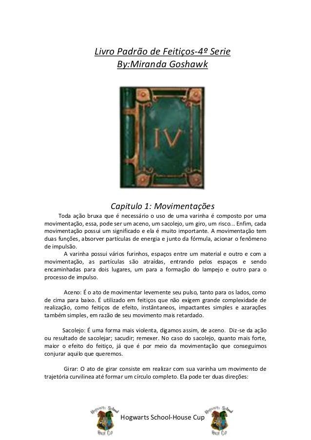Livro Padrão de Feitiços-4º Serie                        By:Miranda Goshawk                         Capitulo 1: Movimentaç...
