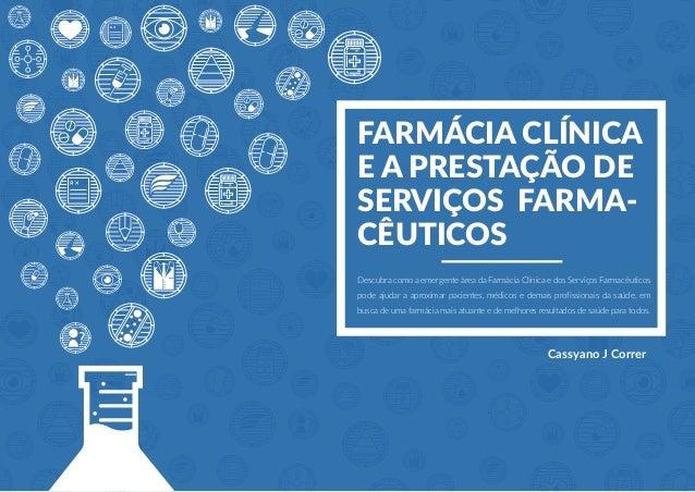 FARMÁCIA CLÍNICA E A PRESTAÇÃO DE SERVIÇOS FARMA- CÊUTICOS Descubra como a emergente área da Farmácia Clínica e dos Serviç...