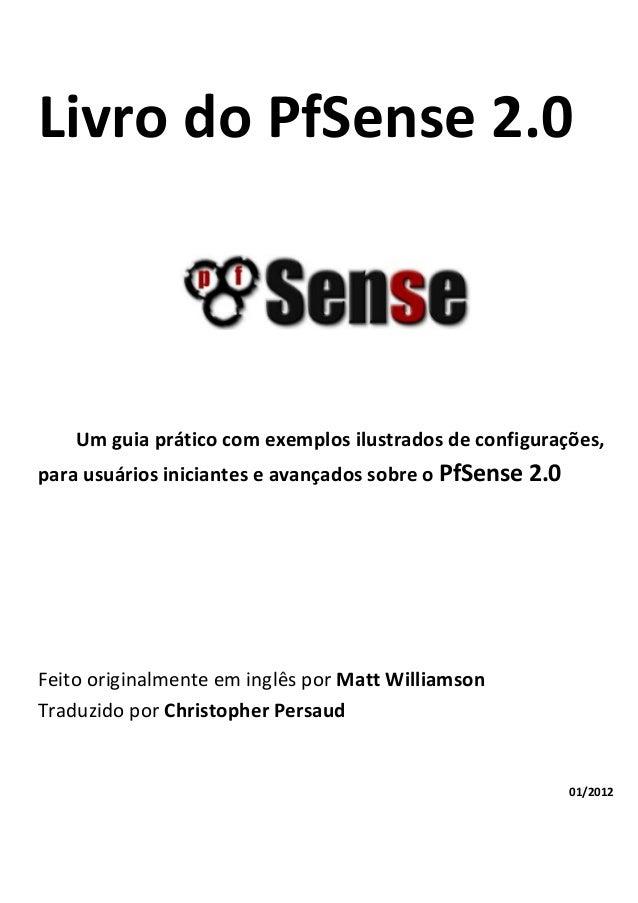 Livro do PfSense 2.0 Um guia prático com exemplos ilustrados de configurações, para usuários iniciantes e avançados sobre ...